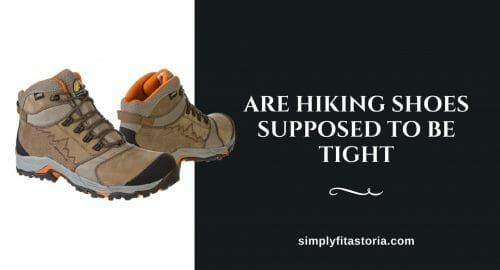 are-hiking-shoes-supposed-to-be-tight