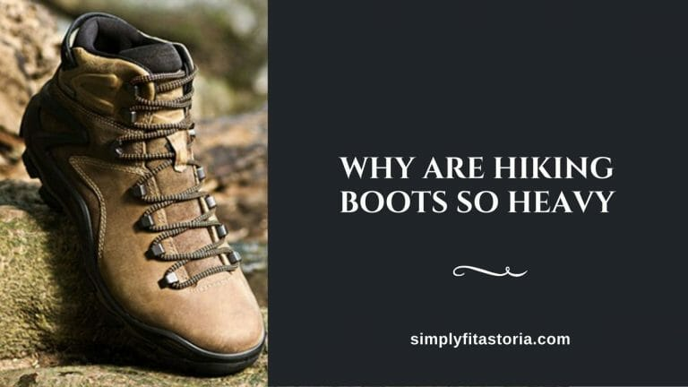 Why-are-Hiking-Boots-so-Heavy